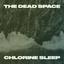 The Dead Space - Chlorine Sleep album artwork