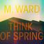 M. Ward - Think of Spring album artwork