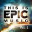 This Is Epic Music Vol. 1