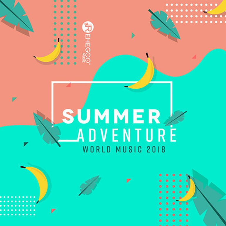 Summer Adventure - World Music 2018 – Special Exotic Mix of Sounds