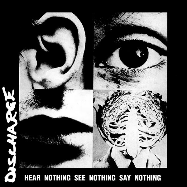 Hear Nothing See Nothing Say Nothing — Discharge | Last.fm