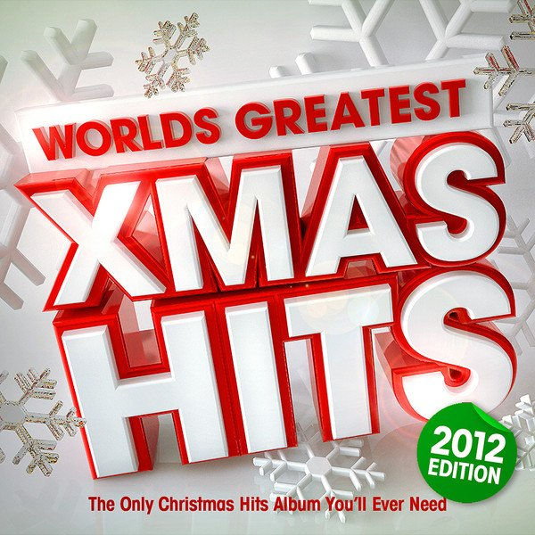 Worlds Greatest Xmas Hits 2012 - The only Christmas Hits album you'll ever need — Christmas Hits ...