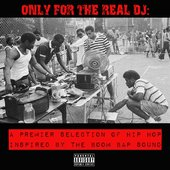 Only For The Real DJ: A Premier Selection of Hip Hop Inspired by the Boom Bap Sound