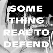Something Real to Defend