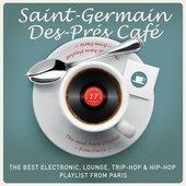 Saint-Germain-Des-Prés Café, vol. 17 : The Best Electronic, Lounge, Trip-Hop & Hip-Hop Playlist from Paris