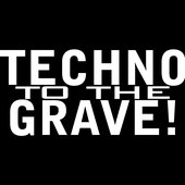 Techno To The Grave!