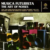 Musica Futurista: The Art of Noises 1909-1935