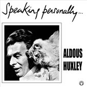 Speaking Personally… Aldous Huxley