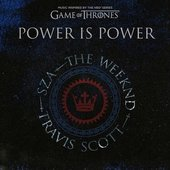 Power is Power (feat. SZA, The Weeknd, Travis Scott) [from For The Throne (Music Inspired by the HBO Series Game of Thrones)]