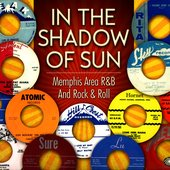 In The Shadow Of Sun: Memphis Area R&B And Rock & Roll