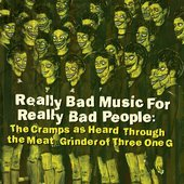 Really Bad Music for Really Bad People: The Cramps as Heard Through the Meat Grinder of Three One G