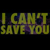 I Can't Save You