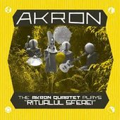 "The Akron Quartet Plays ""Ritualul Sferei"""