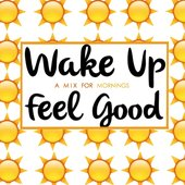 Wake up and feel good