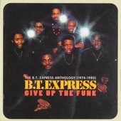 Give Up The Funk (The B.T. Express Anthology: 1974-1982)