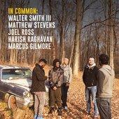 In Common: Walter Smith III, Matthew Stevens, Joel Ross, Harish Raghavan & Marcus Gilmore