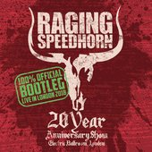 Raging Speedhorn 100% BootLeg Live in London 20th Anniversary Show [Explicit]