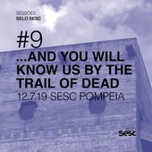 Sessões Selo Sesc #9: ...And You Will Know Us by the Trail of Dead