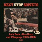 Next Stop Soweto 4: Zulu Rock, Afro-Disco & Mbaqanga 1975-1985