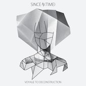 Since (Time) - Voyage to Deconstruction