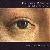 Missa El Ojo / Motetten (Peñalosa-Ensemble)