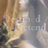 Destined to Pretend