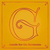 G Stands For Go-Betweens: The Go-Betweens Anthology - Volume 2