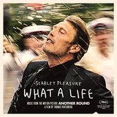 """What A Life (From the Motion Picture """"Another Round"""")"""