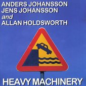 Heavy Machinery - Anders Johansson, Jens Johansson and Allan Holdsworth