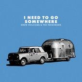 I Need to Go Somewhere - Single