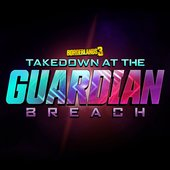 Borderlands 3: Takedown at the Guardian Breach - EP