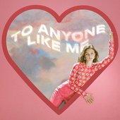 To Anyone Like Me
