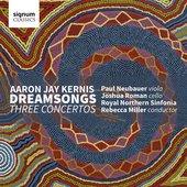 Aaron Jay Kernis: Dreamsongs / Three Concertos