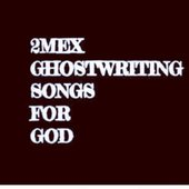 Ghostwriting Songs For God