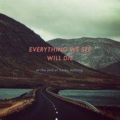 Everything We See Will Die