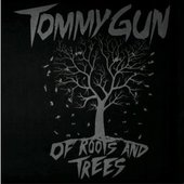 Tommy Gun Of Roots and Trees (2014)
