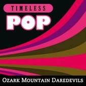 Timeless Pop: Ozark Mountain Daredevils