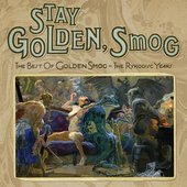 Stay Golden, Smog: The Best Of Golden Smog - The Ryko Years