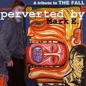 A Tribute to the Fall - Perverted By Mark E.