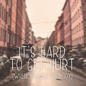 It's Hard To Get Hurt (When You Got Nobody) - Single