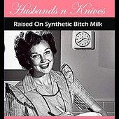 Raised On Synthetic Bitch Milk