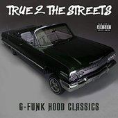 True 2 the Streets: G-Funk Hood Classics