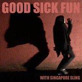 Good Sick Fun with Singapore Sling