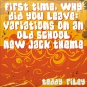 First Time, Why Did You Leave: Variations on an Old School New Jack Theme