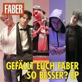 Gefällt euch Faber so besser? EP