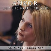 Love is Not Forever (Acoustic Sessions)