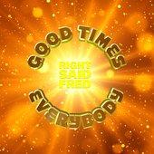 Good Times Everybody