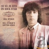 (Si si) Je suis un Rock Star: The Best of Bill Wyman & Bill Wyman's Rhythm Kings