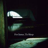 For James, To Sleep