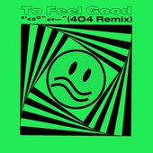 To Feel Good (404 Remix)